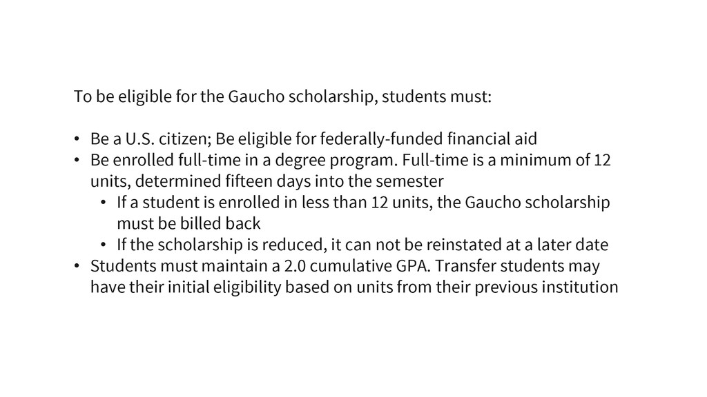 To be eligible for the Gaucho scholarship, stud...