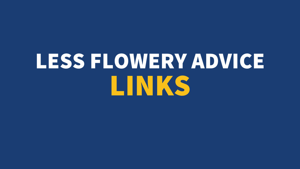 LESS FLOWERY ADVICE LINKS