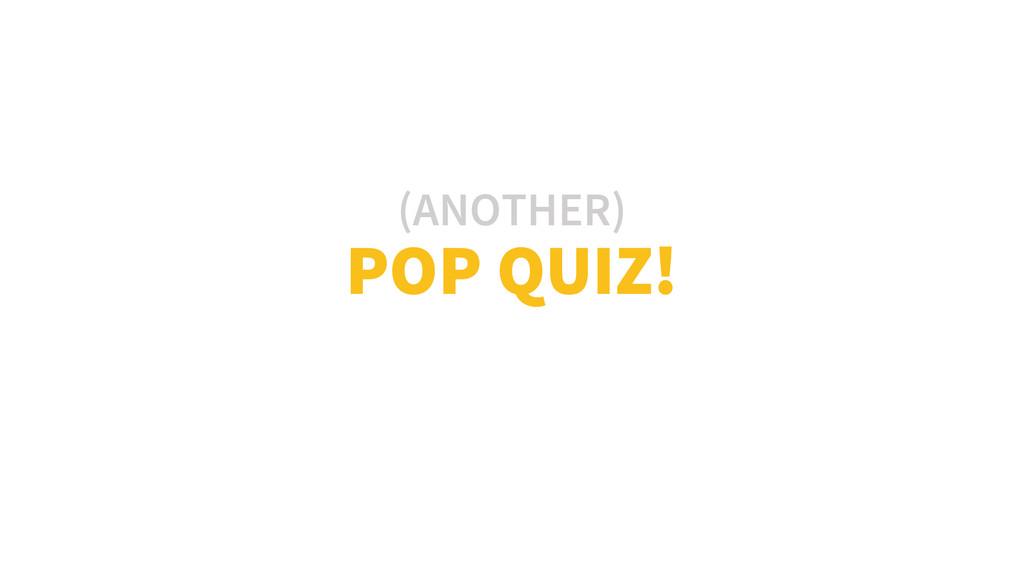 POP QUIZ! (ANOTHER)