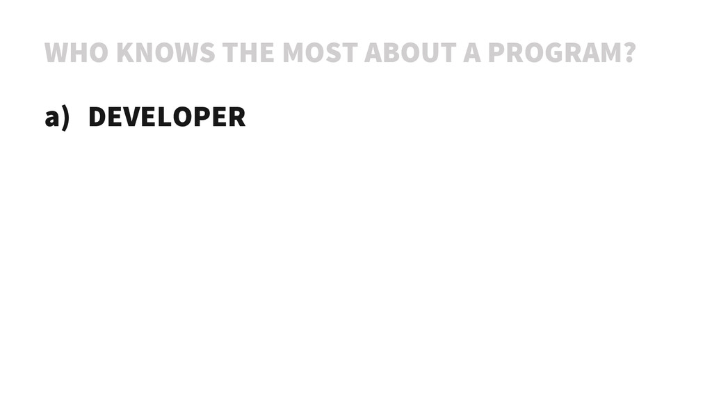 WHO KNOWS THE MOST ABOUT A PROGRAM? a) DEVELOPE...