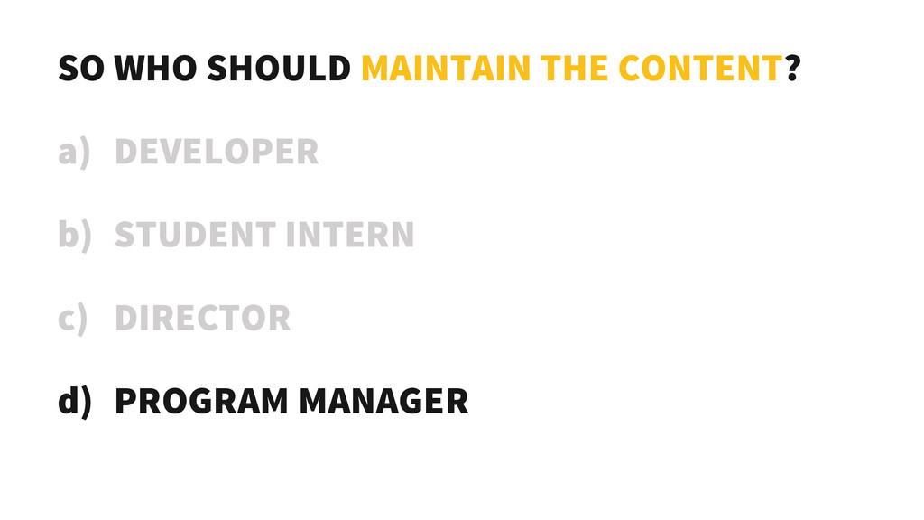 SO WHO SHOULD MAINTAIN THE CONTENT? a) DEVELOPE...