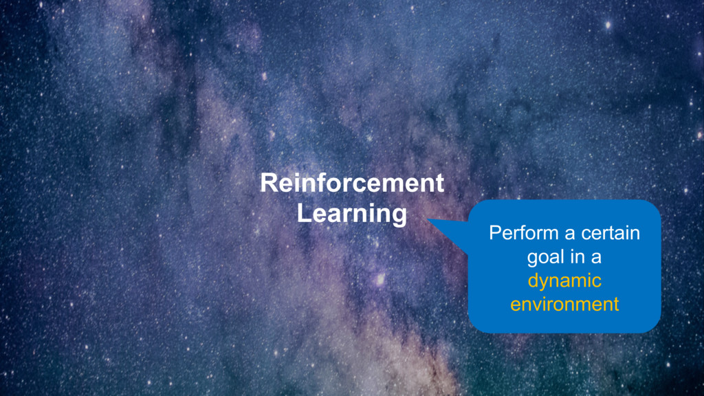 Reinforcement Learning Perform a certain goal i...