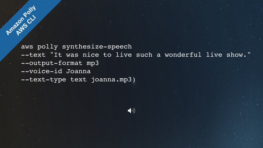"aws polly synthesize-speech --text ""It was nice..."