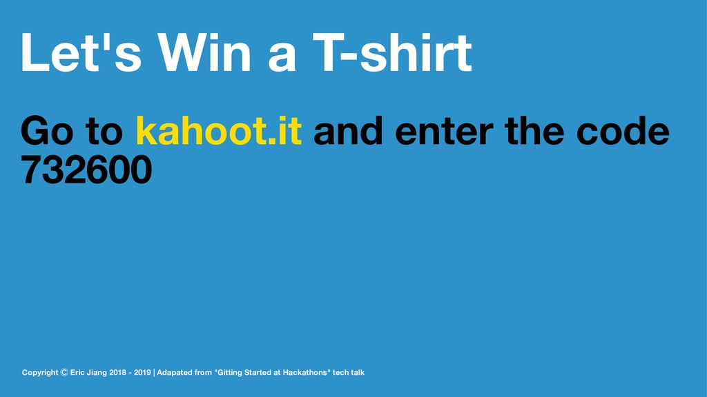 Let's Win a T-shirt Go to kahoot.it and enter t...