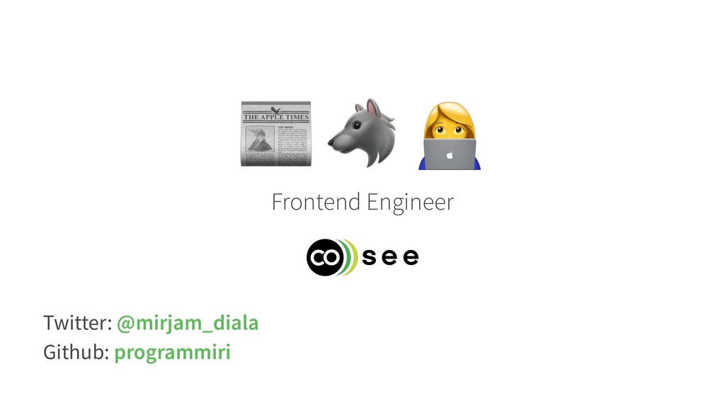 "! "" Frontend Engineer Twitter: @mirjam_diala Gi..."