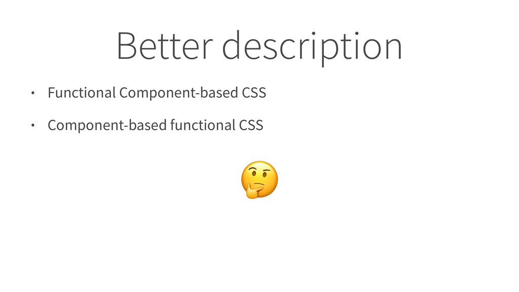 Better description • Functional Component-based...