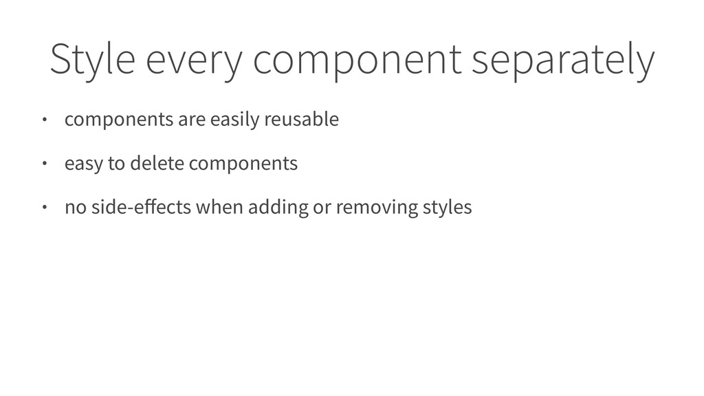 Style every component separately • components a...