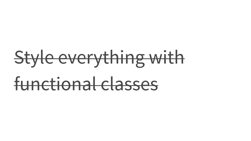 Style everything with functional classes
