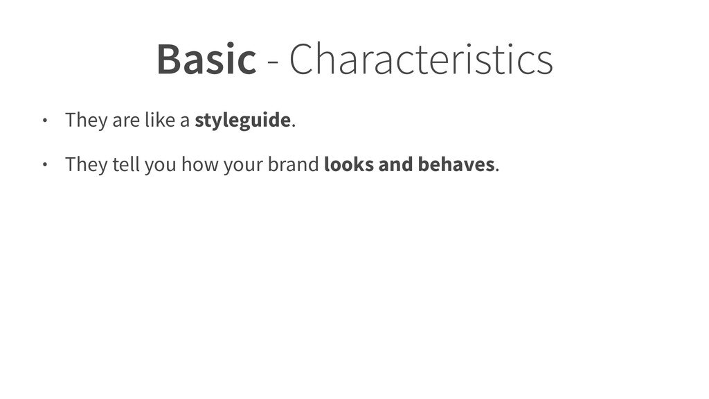 Basic - Characteristics • They are like a style...