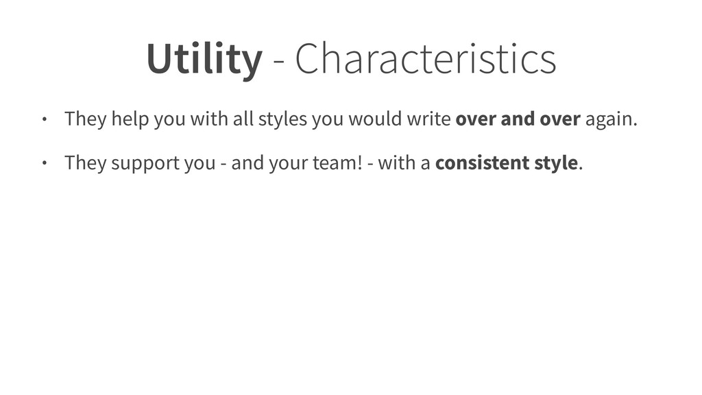 Utility - Characteristics • They help you with ...