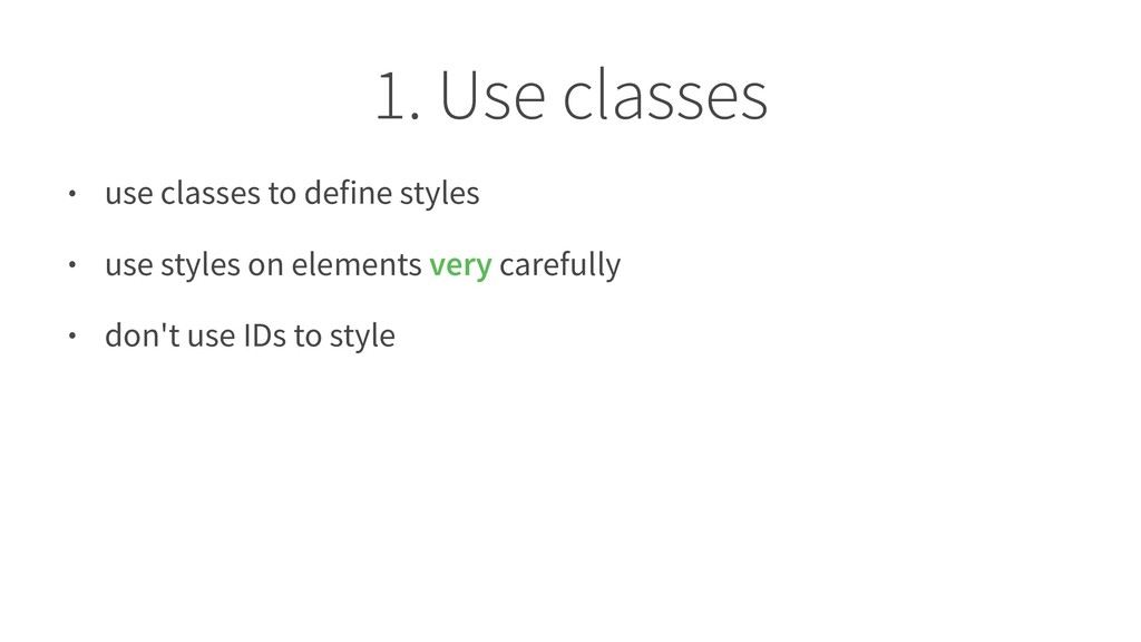 1. Use classes • use classes to define styles •...