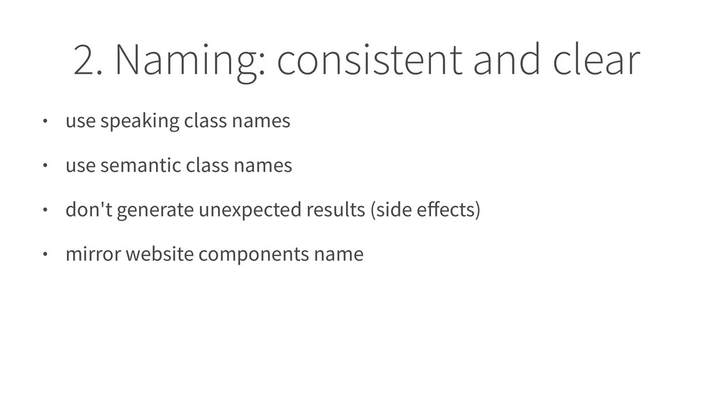 2. Naming: consistent and clear • use speaking ...