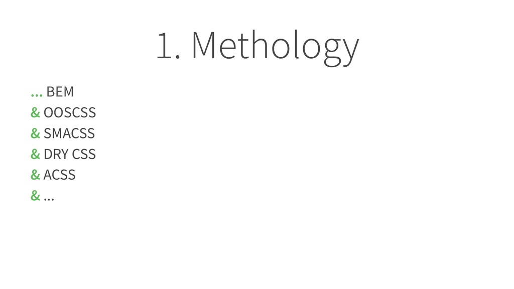 1. Methology ... BEM & OOSCSS & SMACSS & DRY CS...