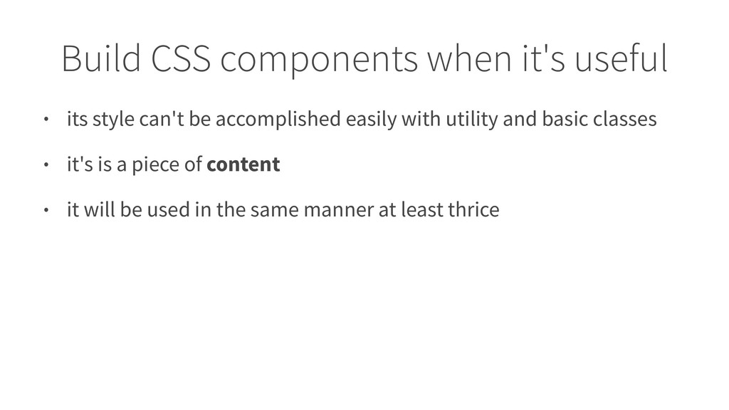 Build CSS components when it's useful • its sty...
