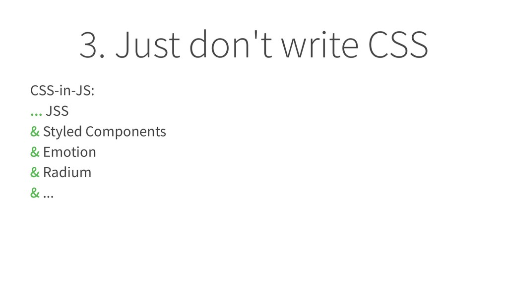 3. Just don't write CSS CSS-in-JS: ... JSS & St...