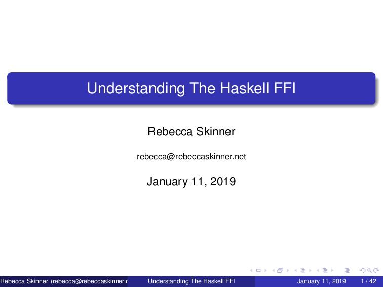 Understanding The Haskell FFI Rebecca Skinner r...