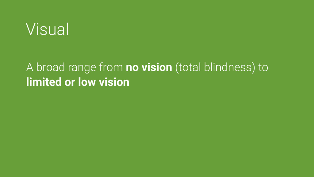 Visual A broad range from no vision (total blin...