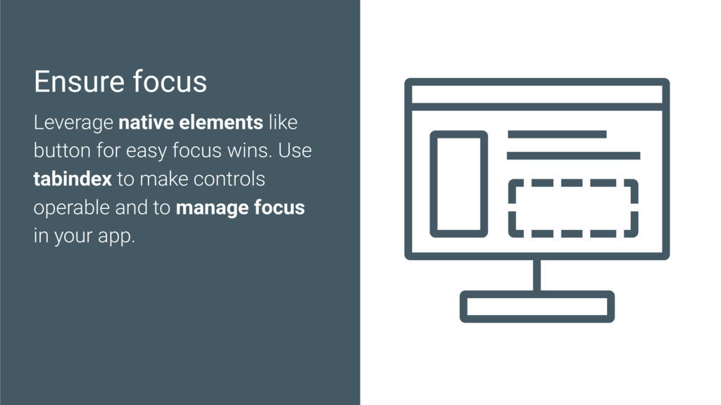 Ensure focus Leverage native elements like butt...