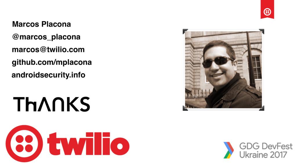 Marcos Placona @marcos_placona marcos@twilio.co...