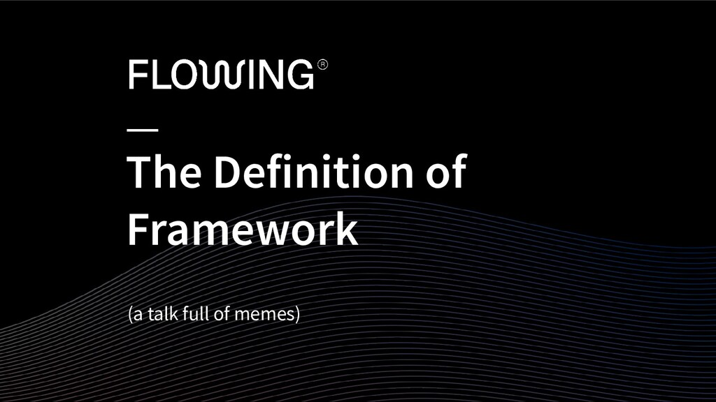 The Definition of Framework (a talk full of mem...