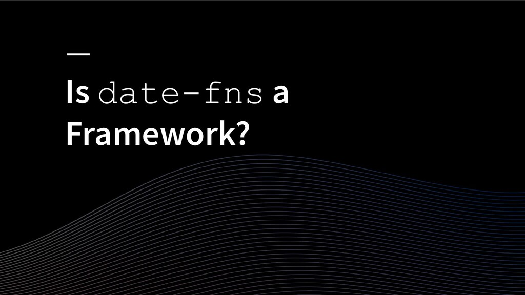 Is date-fns a Framework?