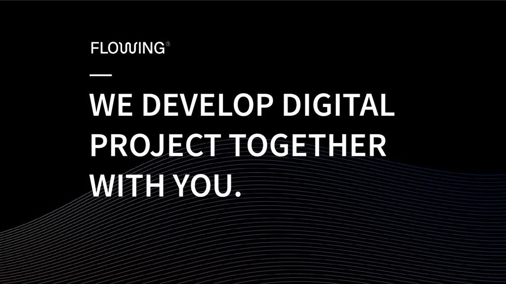 WE DEVELOP DIGITAL PROJECT TOGETHER WITH YOU.