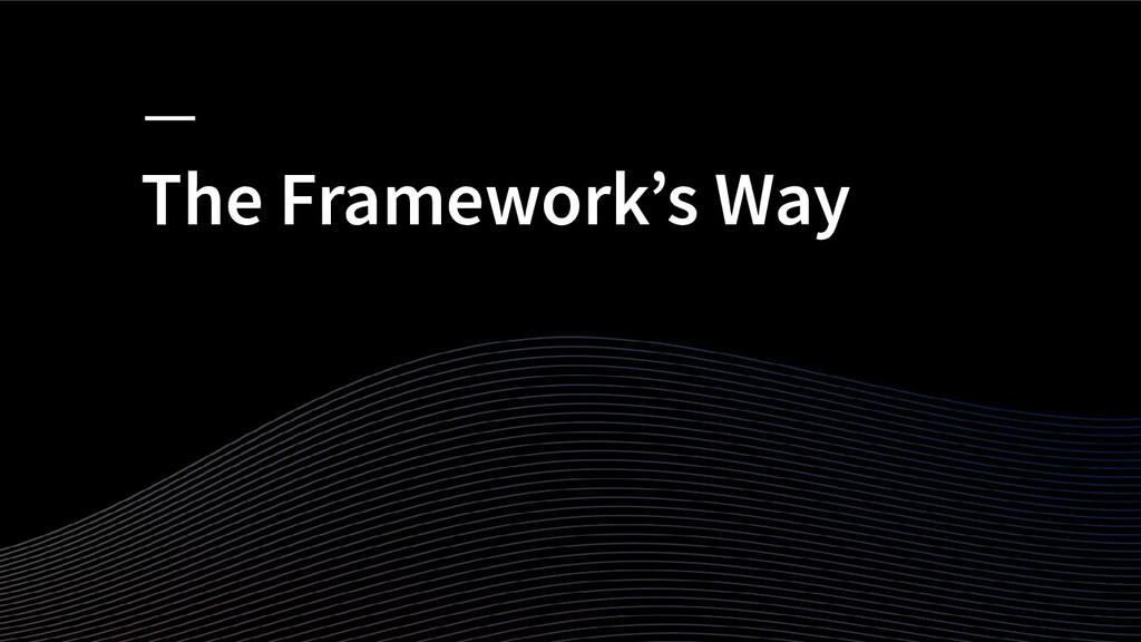 The Framework's Way
