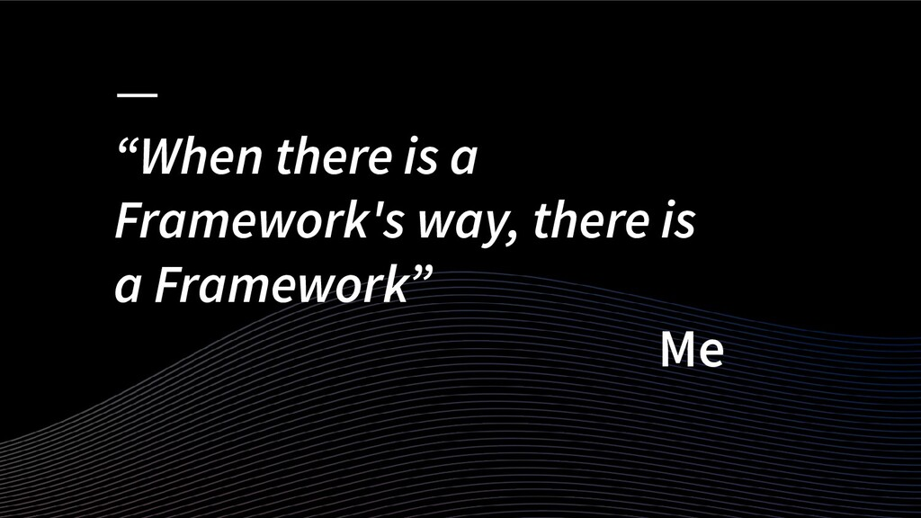 """""""When there is a Framework's way, there is a Fr..."""