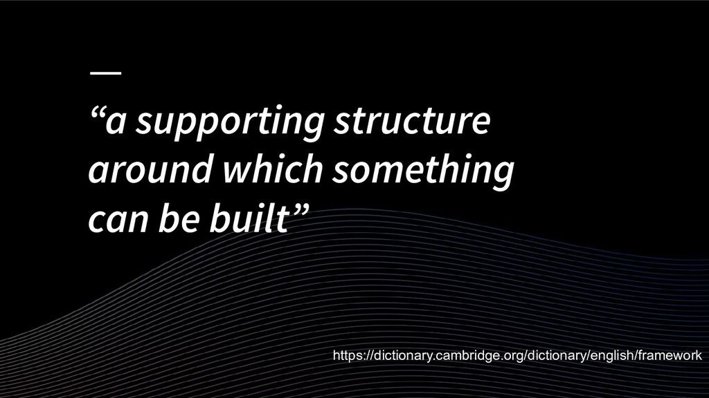 """""""a supporting structure around which something ..."""