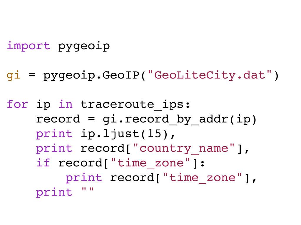 "import pygeoip gi = pygeoip.GeoIP(""GeoLiteCity...."