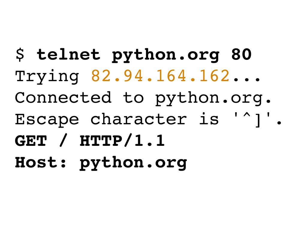 $ telnet python.org 80 Trying 82.94.164.162... ...
