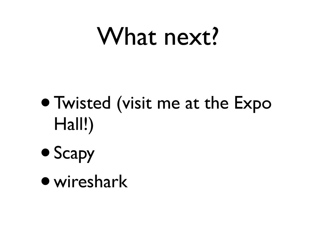 What next? •Twisted (visit me at the Expo Hall!...