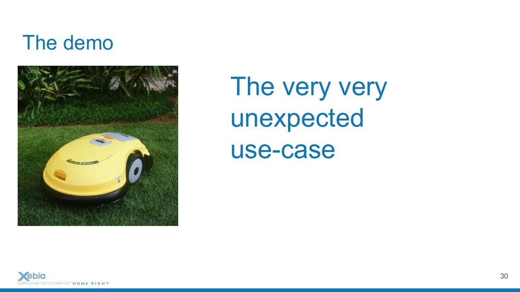 The demo The very very unexpected use-case 30