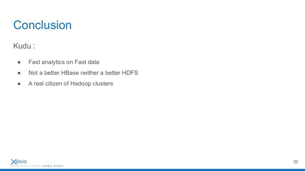 Conclusion Kudu : ● Fast analytics on Fast data...