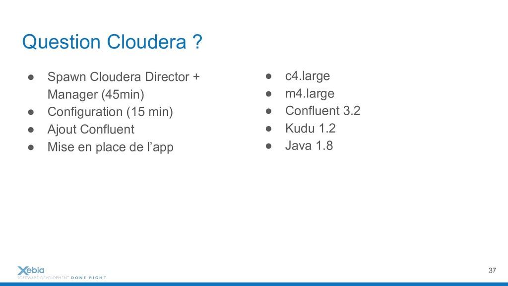Question Cloudera ? ● Spawn Cloudera Director +...