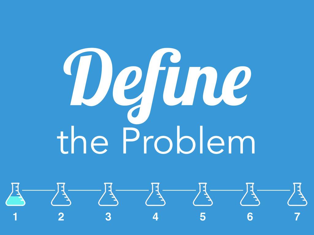 Define the Problem 2 3 4 5 6 7 1