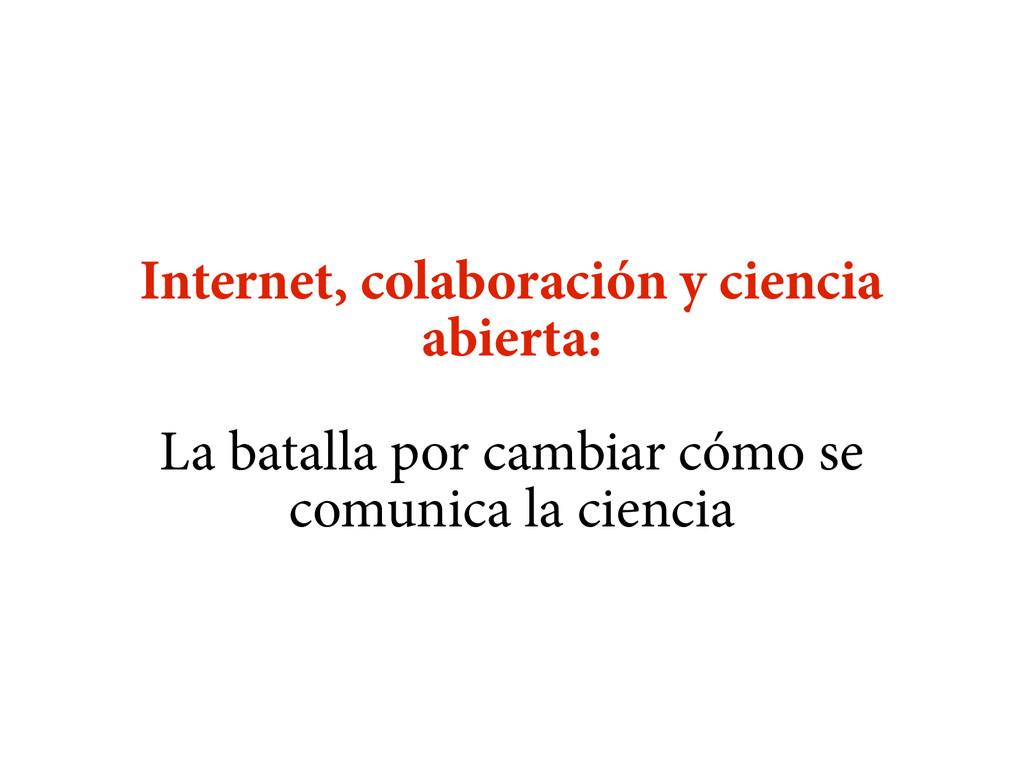 Internet, colaboración y ciencia abierta: La ba...