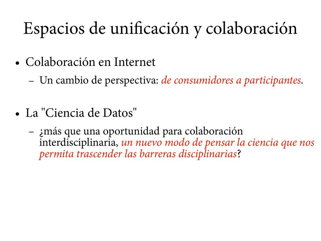 Espacios de unificación y colaboración ● Colabo...