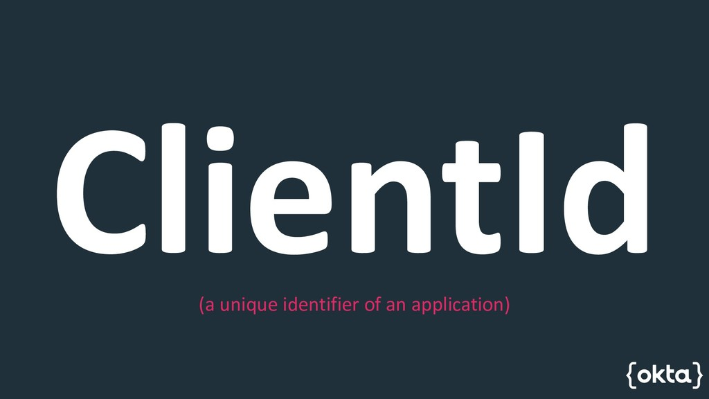 ClientId (a unique identifier of an application)