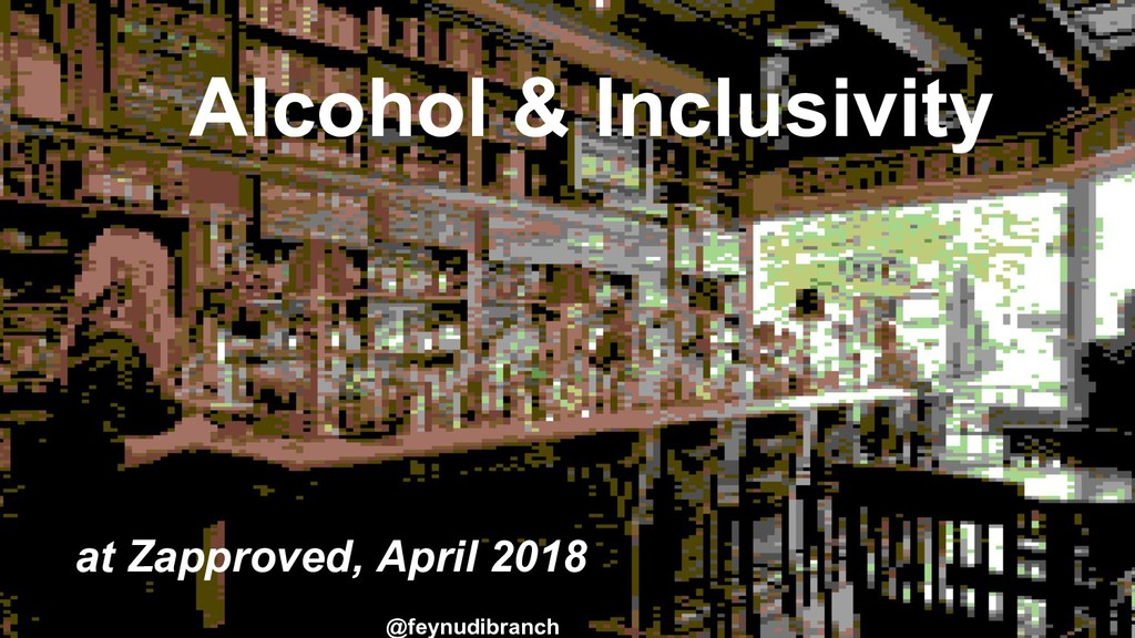 Alcohol & Inclusivity at Zapproved, April 2018 ...