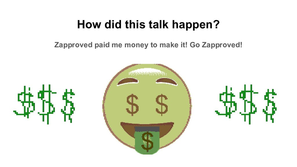 How did this talk happen? Zapproved paid me mon...