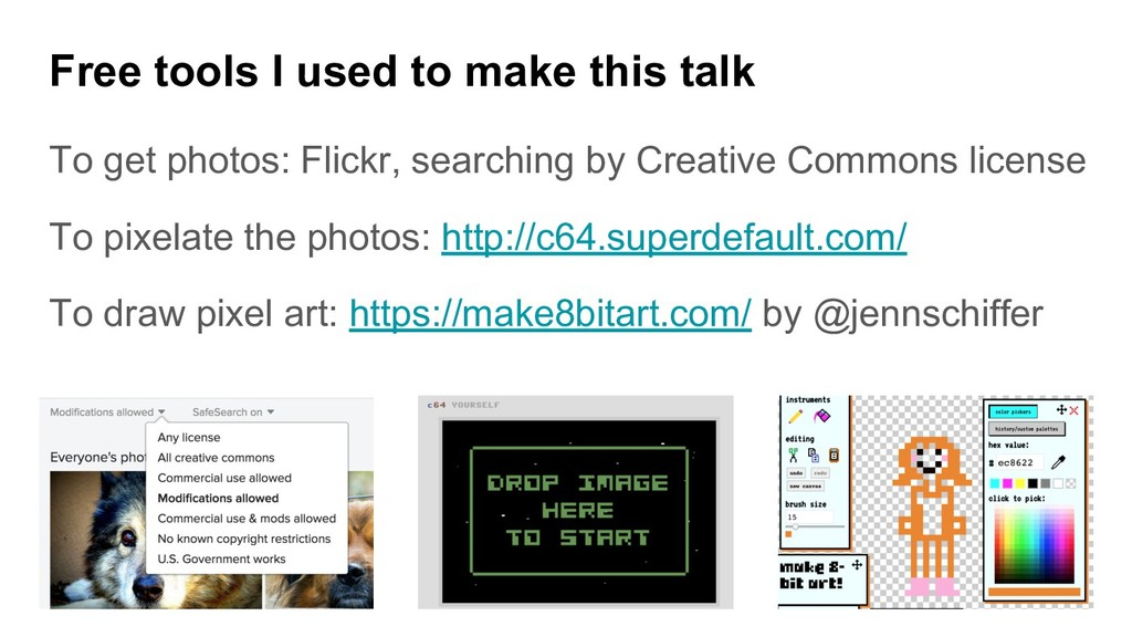 Free tools I used to make this talk To get phot...
