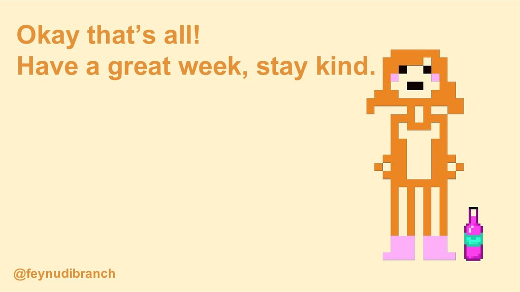 Okay that's all! Have a great week, stay kind. ...