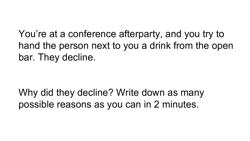 You're at a conference afterparty, and you try ...