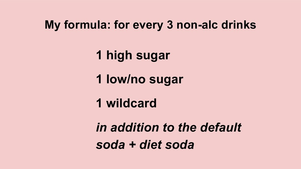 My formula: for every 3 non-alc drinks 1 high s...