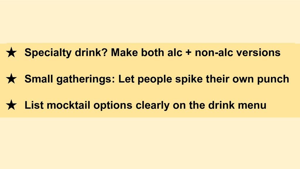 ★ Specialty drink? Make both alc + non-alc vers...