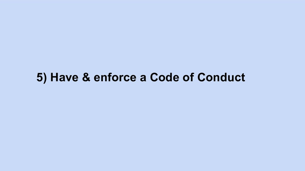 5) Have & enforce a Code of Conduct
