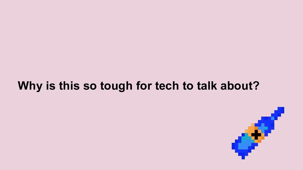 Why is this so tough for tech to talk about?