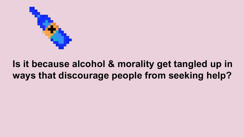 Is it because alcohol & morality get tangled up...