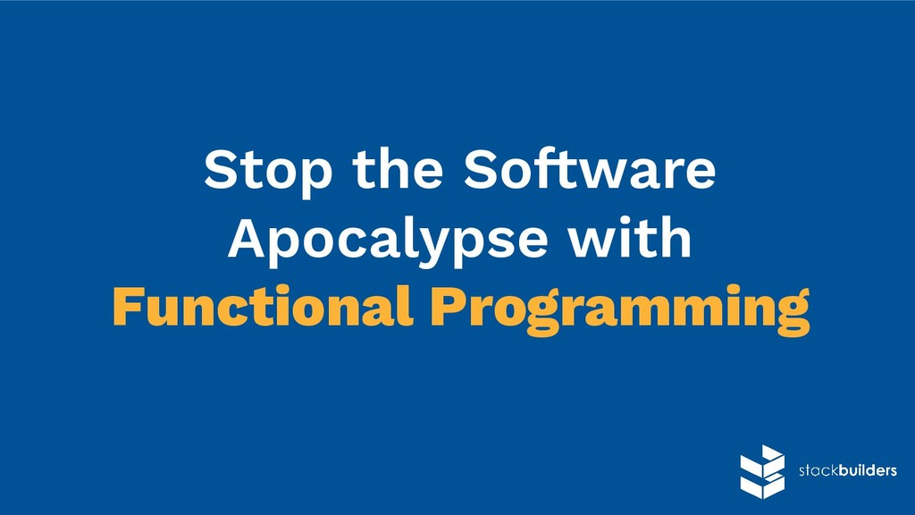Stop the Software Apocalypse with Functional Pr...
